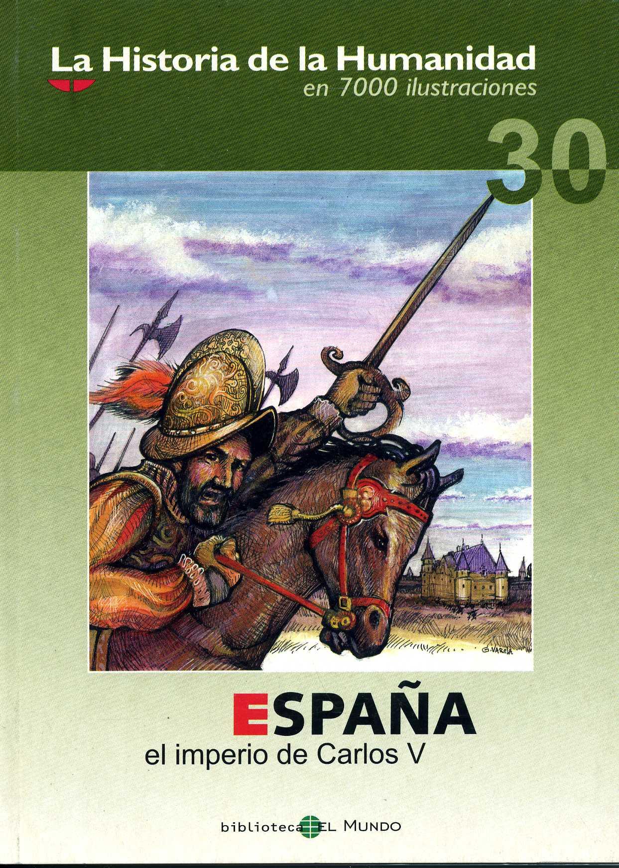 LA HISTORIA DE LA HUMANIDAD EN 7000 ILUSTRACIONES. Portada del número 30: España-El imperio de Carlos V.