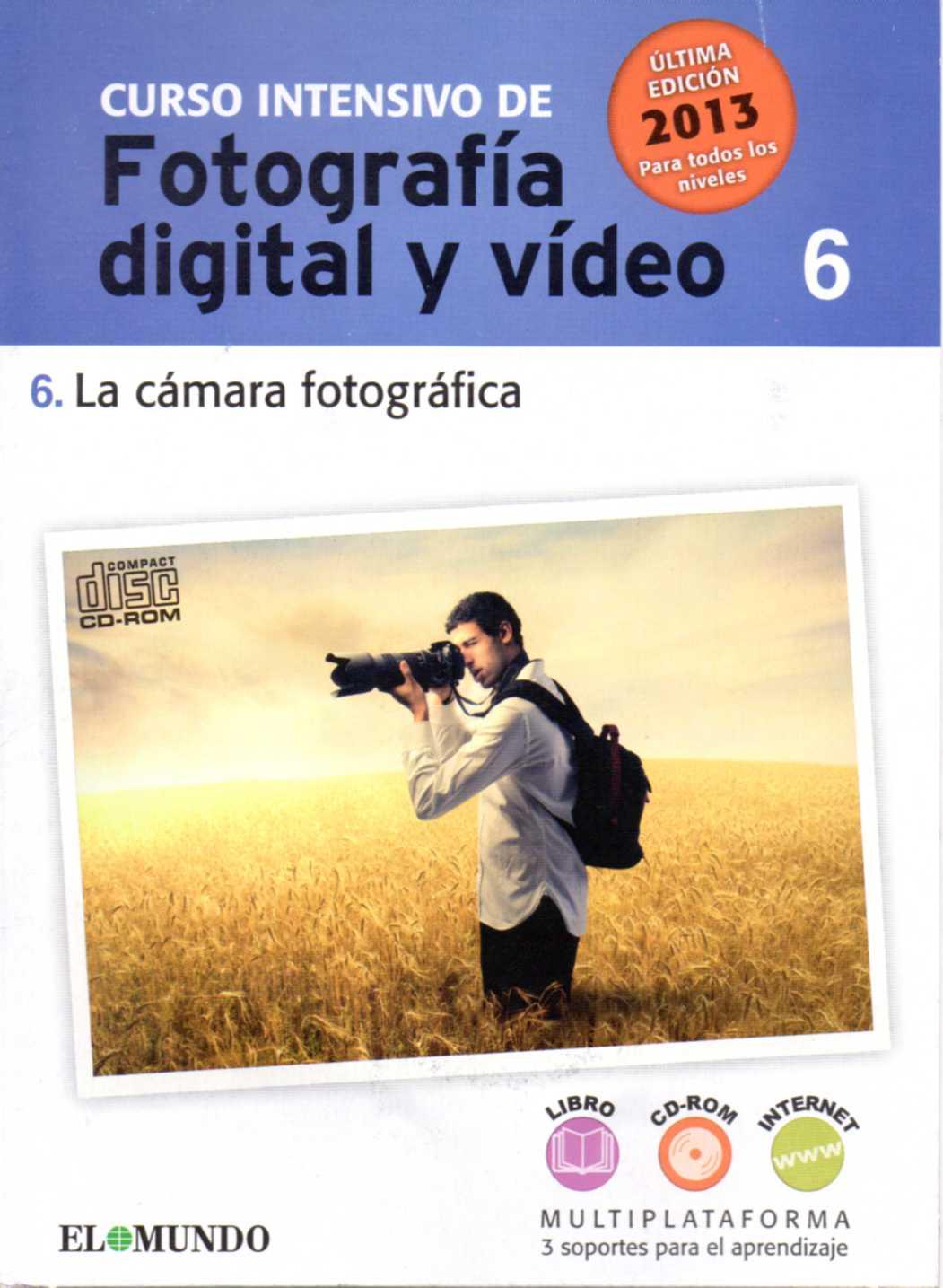 CURSO INTENSIVO DE FOTOGRAFÍA DIGITAL Y VÍDEO. CD-ROM nº 6: La cámara fotográfica.