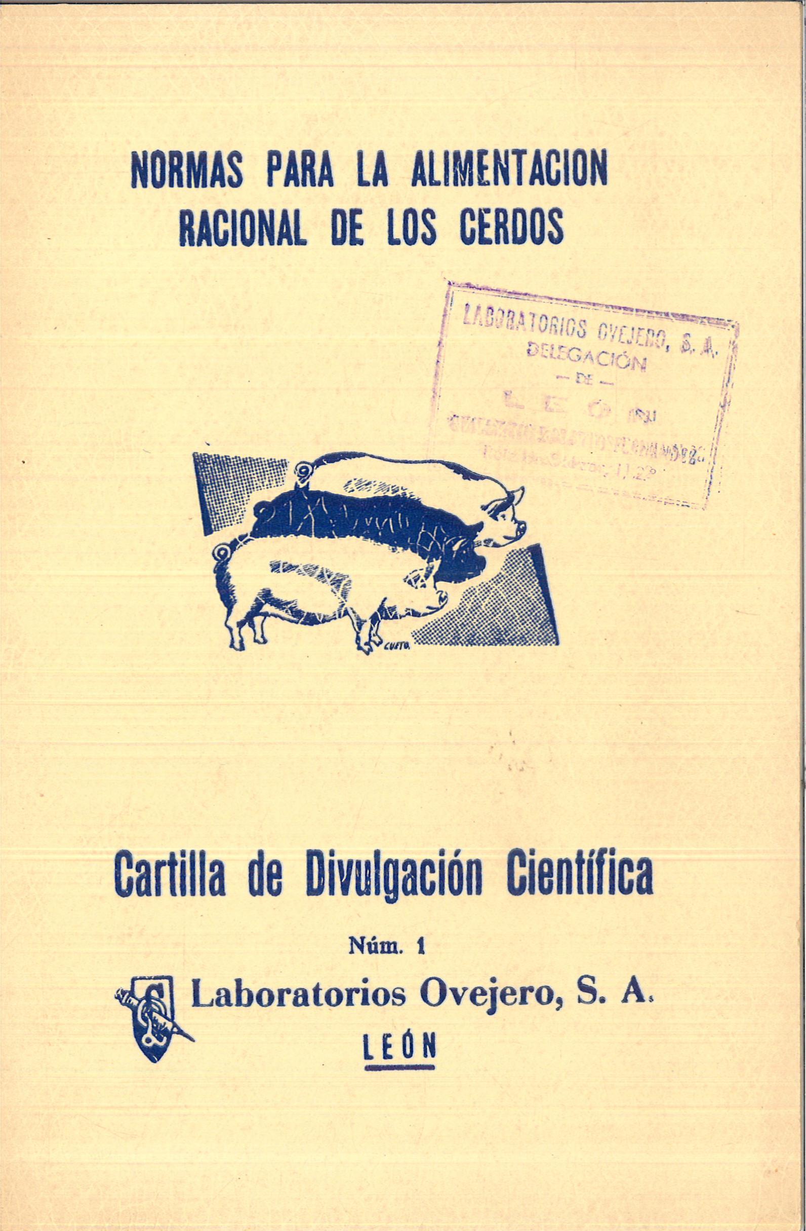 Cartilla de Divulgación Científica Núm 1: Normas para la alimentación racional de los cerdos. Laboratorios Ovejero, S. A. León.