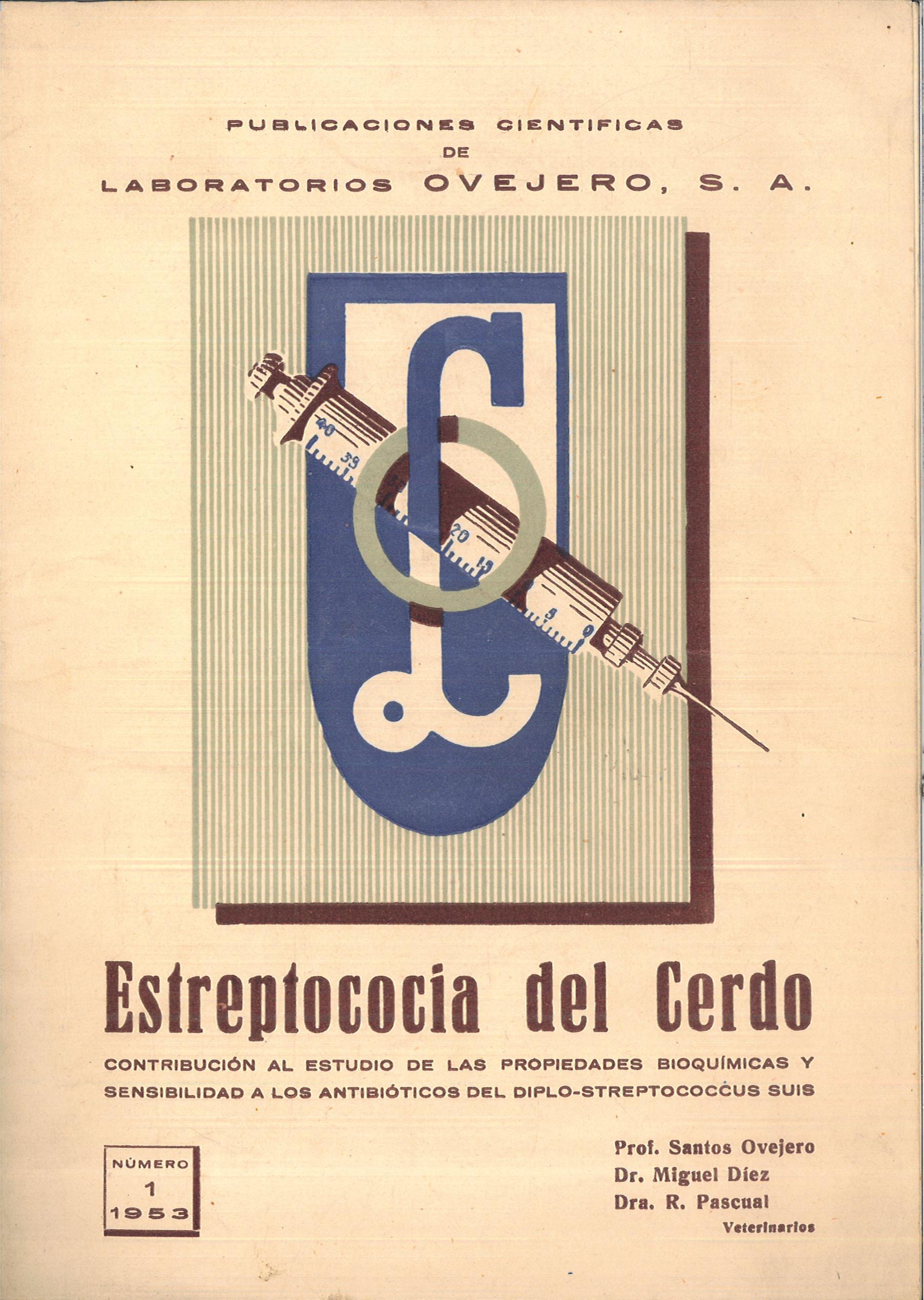 ESTREPTOCOCIA DEL CERDO (Contribución al estudio de las propiedad bioquímicas y sensibilidad a los antibióticos del diplo Streptococcus suis). Número 1 (1953). Prof. Santos Ovejero; Dr. Miguel Díez y Dra. R. Pascual